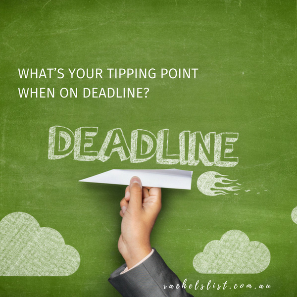 What's your tipping point when on deadline?