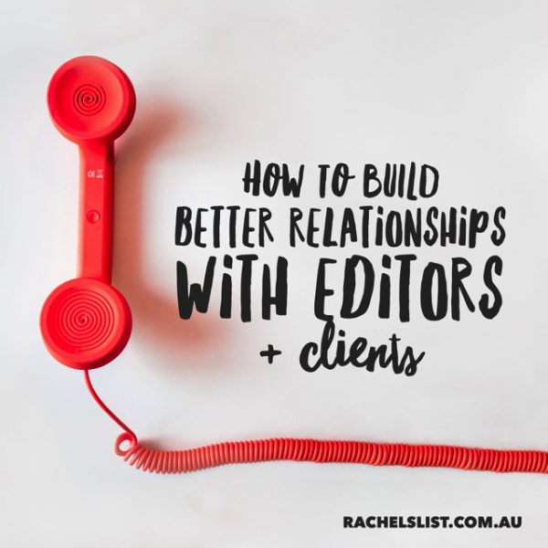 How to build better relationships with your editors and clients