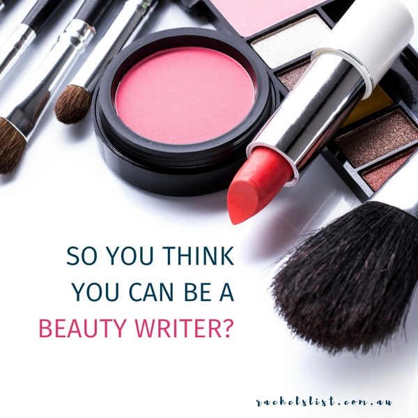 So you think you can be a beauty writer?