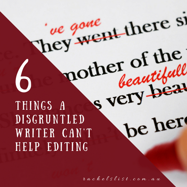 6 things a disgruntled writer can't help editing