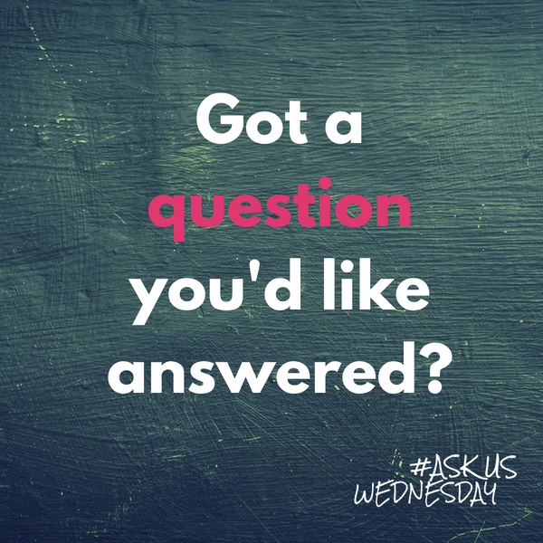 Got a question for #AskUsWednesday?