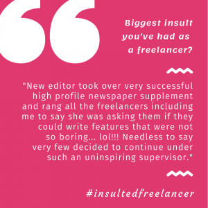 Most insulting thing that's happened to you as a freelancer?