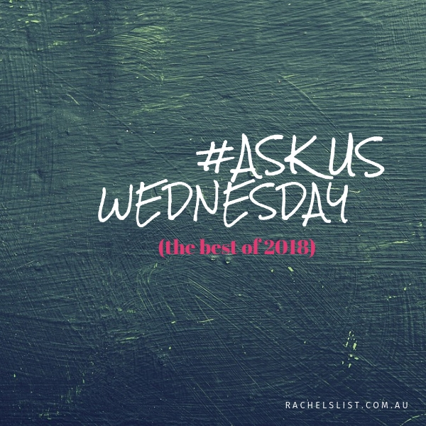 Our best Ask Us Wednesday posts for 2018