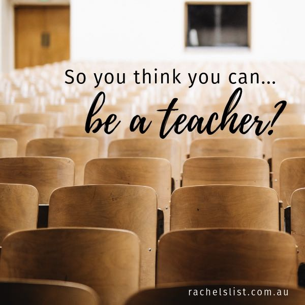 So you think you can… be a teacher?