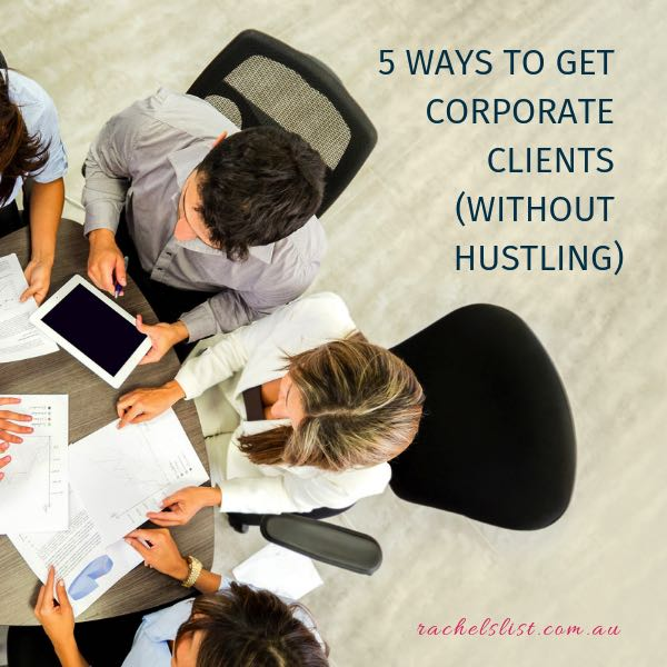 5 ways to get corporate clients (without hustling)
