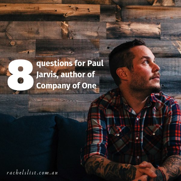 8 questions for Paul Jarvis, author of Company Of One