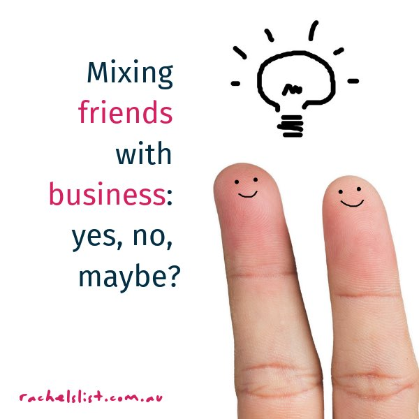 Mixing friends with business: yes, no, maybe?