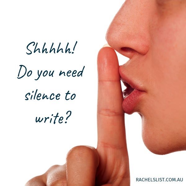 Shhhhh! Do you need silence to write?