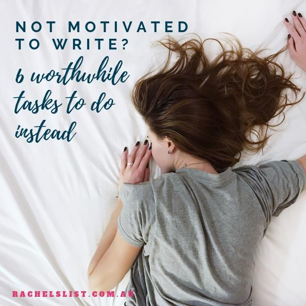 Not motivated to write? 6 worthwhile tasks to do instead