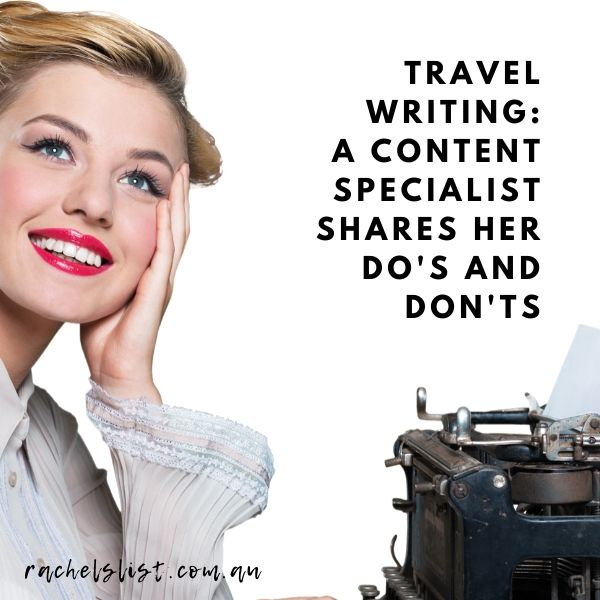 Travel writing: a content specialist shares her do's and don'ts