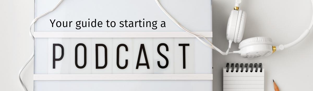 Your guide to starting a podcast