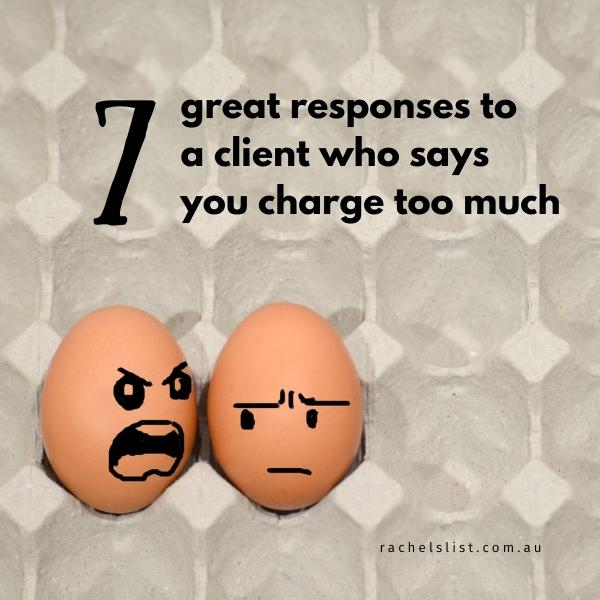 7 great responses to a client who says you charge too much